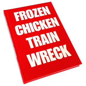 Frozen Chicken Train Wreck